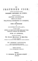 The new French and English professed cook  The professed cook  adapted to the families of either noblemen  gentlemen  or citizens  containing upwards of seven hundred French and English practical receipts in cookery     Third edition  with considerable additions