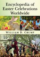 Encyclopedia of Easter Celebrations Worldwide