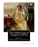 The Golden Lion of Granpere  1872   By  Anthony Trollope