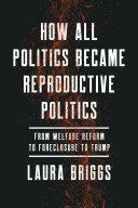 How All Politics Became Reproductive Politics
