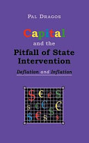 Capital and the Pitfall of State Intervention - Deflation and Inflation