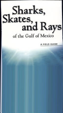 Sharks  Skates  and Rays of the Gulf of Mexico  A Field Guide