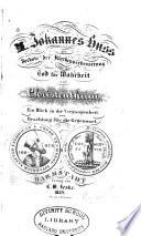 M. Johannes Huss der Vorbote der Kirchenverbesserung oder der Tod für Wahrheit und christenthum : eim Blick in die Vergangenheit zur Beachtung für die Gegenwart