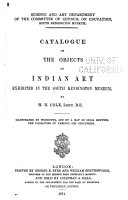 Catalogue of the Objects of Indian Art Exhibited in the South Kensington Museum
