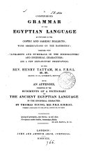 A compendious grammar of the Egyptian language. With an appendix consisting of the Rudiments of a dictionary of the ancient Egyptian language in the enchorial character, 3 by T. Young