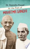 """At The Feet of Mahatma Gandhi"" by Dr. Rajendra Prasad"