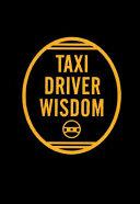 Taxi Driver Wisdom