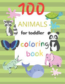 100 Animals for Toddler Coloring Book