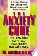 """The Anxiety Cure: A Proven Method for Dealing with Worry, Stress and Panic Attacks"" by Archibald Hart"