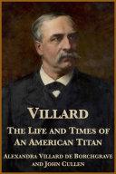 Villard  The Life and Times of an American Titan