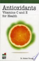 Antioxidants: Vitamins C And E For Health