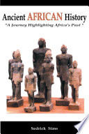 Ancient AFRICAN History A Journey Highlighting Africa's Past