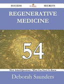 Regenerative Medicine 54 Success Secrets   54 Most Asked Questions on Regenerative Medicine   What You Need to Know