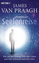 Abenteuer Seelenreise: Was uns die Geistige Welt über Leben und Tod, ...