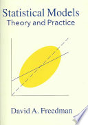 """Statistical Models: Theory and Practice"" by David Freedman"