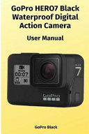 Digital Action Camera by Go Pro Hero 7 Waterproof Black   User Manual