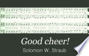 Good cheer! : for singing classes, conventions, choirs, day schools, societies, etc.