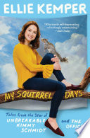 """""""My Squirrel Days: Tales from the Star of Unbreakable Kimmy Schmidt and The Office"""" by Ellie Kemper"""