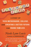 link to Pregnant girl : a story of teen motherhood, college, and creating a better future for young families in the TCC library catalog