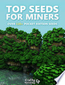 Top Seeds for Miners - Over 120+ Pocket Edition Seeds: (An Unofficial Minecraft Book)