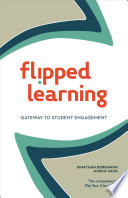 """Flipped Learning: Gateway to Student Engagement"" by Jonathan Bergmann, Aaron Sams"