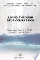 Living Through Self Compassion   Illuminate Your Life With Peace  Trust   Faith Book