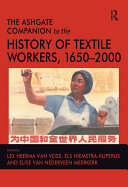 The Ashgate Companion to the History of Textile Workers  1650   2000
