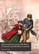 Merry and wise, ed. by Old Merry. [Continued as] Old Merry's annual