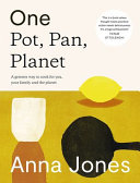 One  Pot  Pan  Planet  a Greener Way to Cook for You  Your Family and the Planet