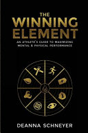 The Winning Element  An Athlete s Guide to Maximizing Mental   Physical Performa