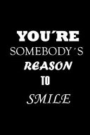 You re Somebody s Reason to Smile