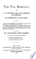 The Veil Removed  Or  H W  Beecher s Trial and Acquittal Investigated