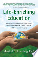 Life-enriching Education  : Nonviolent Communication Helps Schools Improve Performance, Reduce Conflict, and Enhance Relationships