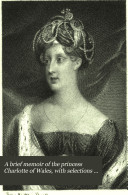 A brief memoir of the princess Charlotte of Wales  with selections from her correspondence