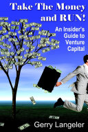 Take the Money and Run  an Insider s Guide to Venture Capital
