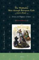 The Wahhabis seen through European Eyes (1772-1830)