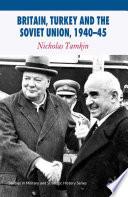 Britain  Turkey and the Soviet Union  1940   45