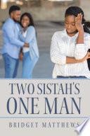 Two Sistah s One Man