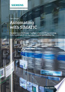 Automating with SIMATIC  : Hardware and Software, Configuration and Programming, Data Communication, Operator Control and Monitoring