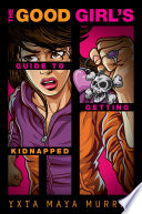 The Good Girl s Guide to Getting Kidnapped