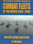 The Naval Institute Guide to Combat Fleets of the World  2005 2006