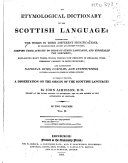 An Etymological Dictionary of the Scottish Language  Illustrating the Words in Their Different Significations  by Examples from Ancient and Modern Writers  Shewing Their Affinity to Those of Other Languages  and Especially the Northern  Explaining Many Terms  Which  Though Now Obsolete in England  Were Formerly Common to Both Countries  and Elucidating National Rites  Customs  and Institutions  in Their Analogy to Those of Other Nations  to which is Prefixed  a Dissertation on the Origin of the Scottish Language
