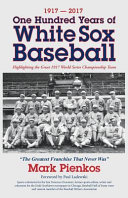 1917-2017-One Hundred Years of White Sox Baseball