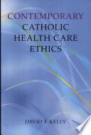 Contemporary Catholic Health Care Ethics