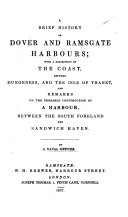 A brief history of Dover and Ramsgate Harbours; with a description of the Coast, between Dungeness, and the Isle of Thanet, and remarks on the probable construction of a Harbour, between the South Foreland and Sandwich Haven. By a Naval Officer