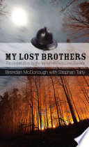 My Lost Brothers  : The Untold Story by the Yarnell Hill Fire's Lone Survivor