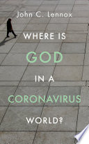"""Where is God in a Coronavirus World?"" by John Lennox"