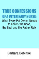 Pdf True Confessions of a Veterinary Nurse; What Every Pet Owner Needs to Know- the Good, the Bad, and the Rather Ugly