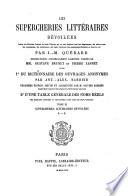 Les supercheries littéraires devoilées galerie des ecrivains français de toute l'Europe qui se sont déguisés sous des anagrammes, des astéronymes, des cryptonymes, des initialismes, des noms littéraires, des pseudonymes facétieux ou bizarres, etc. par J.-M. Quérard