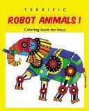 Terrific Robot Animal Coloring Book for Boys